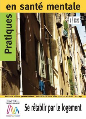 Pratiques en santé mentale : revue pratique de psychologie de la vie sociale et d'hygiène mentale. n° 2 (2020), Se rétablir par le logement : actes des Journées nationales de formation 2019