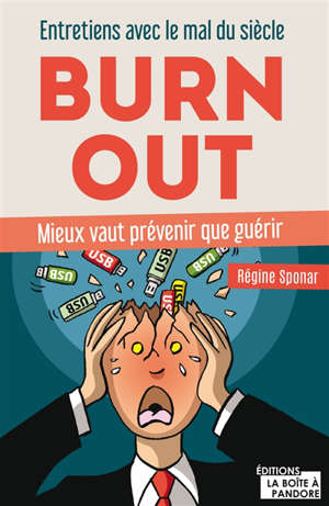 Burn out : entretiens avec le mal du siècle : mieux vaut prévenir que guérir