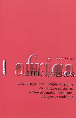 Journal des africanistes. n° 89-2, Enfants et jeunes d'origine africaine en contexte européen : réaménagements familiaux, thérapies et maladies
