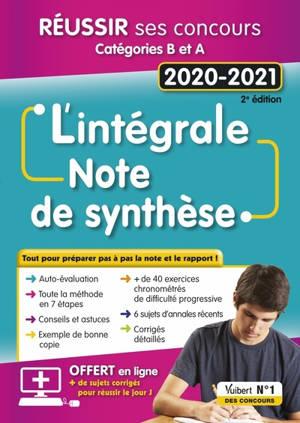 La note de synthèse : l'intégrale : réussir ses concours, catégories B et A, 2020-2021