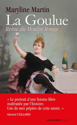 La Goulue : reine du Moulin Rouge
