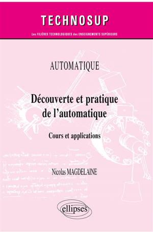Automatique : découverte et pratique de l'automatique : cours et applications