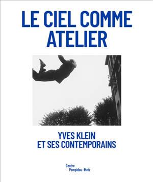 Le ciel comme atelier : Yves Klein et ses contemporains