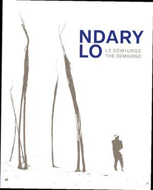Ndary Lo : le démiurge = Ndary Lo : the demiurge