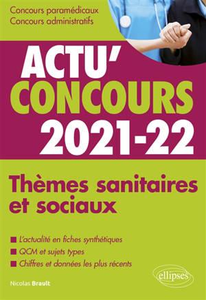Thèmes sanitaires et sociaux 2021-2022 : concours paramédicaux, concours administratifs : cours et QCM