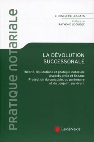 La dévolution successorale : théorie, liquidations et pratique notariale, aspects civils et fiscaux, protection du concubin, du partenaire et du conjoint survivant