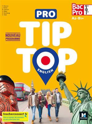Pro tip-top English, 1re, terminale bac pro, A2-B1+ : nouveau programme