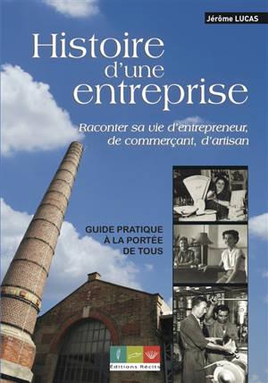 Histoire d'une entreprise : raconter sa vie d'entrepreneur, de commerçant, d'artisan