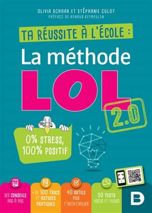 La méthode LOL 2.0 : ta réussite à l'école : 0 % stress, 100 % positif
