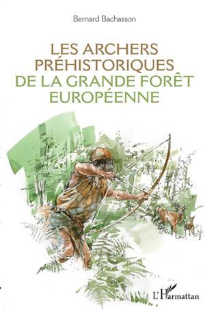 Les archers préhistoriques de la grande forêt européenne