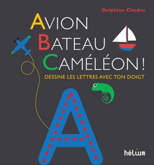 Avion, bateau, caméléon ! : dessine les lettres avec ton doigt