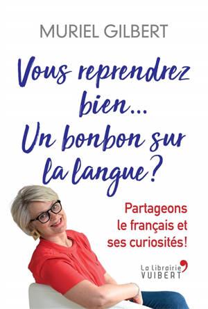 Vous reprendrez bien... Un bonbon sur la langue ? : partageons le français et ses curiosités !
