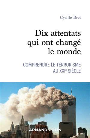 Dix attentats qui ont changé notre monde : comprendre le terrorisme au XXIe siècle