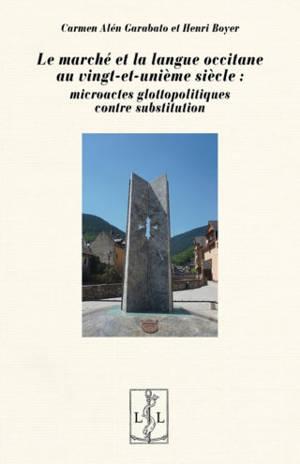 Le marché et la langue occitane au vingt-et-unième siècle : microactes glottopolitiques contre substitution