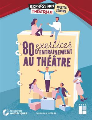 80 exercices d'entraînement au théâtre : adultes, seniors