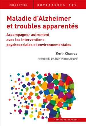 Maladie d'Alzheimer et troubles apparentés : accompagner autrement avec les interventions psychosociales et environnementales
