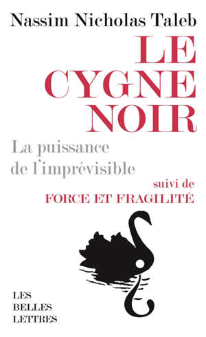 Le cygne noir : la puissance de l'imprévisible; Suivi de Force et fragilité : réflexions philosophiques et empiriques