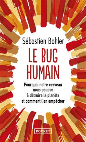 Le bug humain : pourquoi notre cerveau nous pousse à détruire la planète et comment l'en empêcher