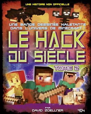 Le hack du siècle : une bande dessinée haletante dans l'univers de Minecraft ! : une histoire non officielle. Volume 2