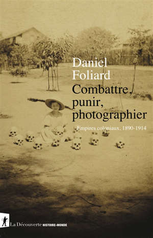 Combattre, punir, photographier : empires coloniaux, 1890-1914