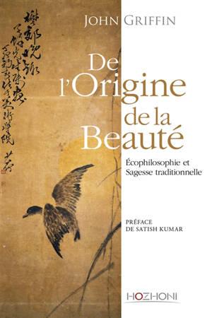 De l'origine de la beauté : écophilosophie et sagesse traditionnelle