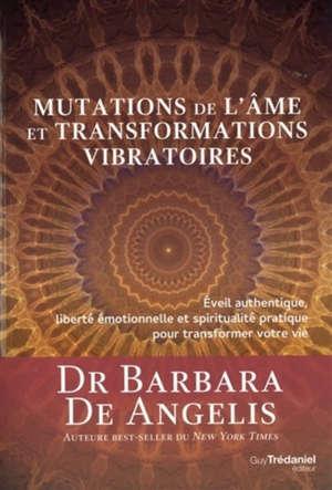 Mutations de l'âme et transformations vibratoires : éveil authentique, liberté émotionnelle et spiritualité pratique pour transformer votre vie