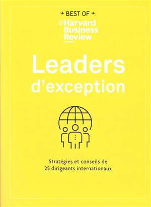 Leaders d'exception : stratégies et conseils de 25 dirigeants internationaux