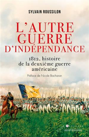 L'autre guerre d'indépendance : 1812, histoire de la deuxième guerre d'indépendance américaine