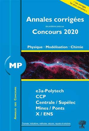Physique, modélisation, chimie MP : annales corrigées des problèmes posés aux concours 2020 : CCINP, Centrale-Supélec, Mines-Ponts, X-ENS