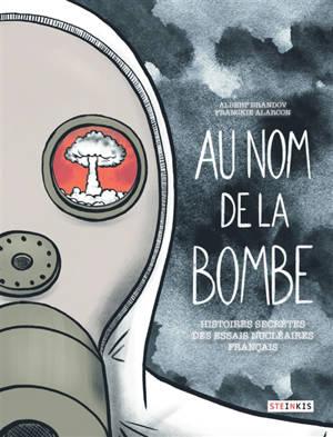 Au nom de la bombe : histoires secrètes des essais nucléaires français