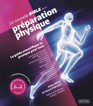 La nouvelle bible de la préparation physique : le guide scientifique et pratique pour tous