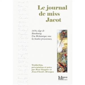 Le journal de miss Jacot : 1870, siège de Strasbourg, une Britannique sous les bombes prussiennes