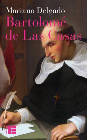 Bartolomé de Las Casas : sa vie et son oeuvre en défense des Indiens