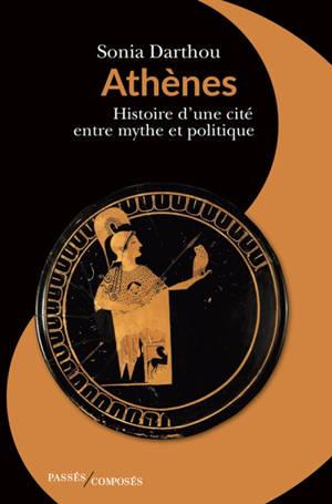Athènes : histoire d'une cité entre mythe et politique