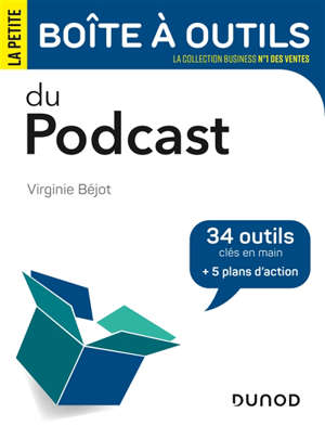 La petite boîte à outils du podcast : 34 outils clés en main + 5 plans d'action