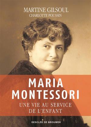 Maria Montessori : une vie au service de l'enfant