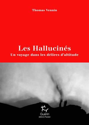 Les hallucinés : un voyage dans les délires d'altitude