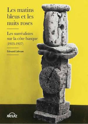 Les matins bleus et les nuits roses : les surréalistes sur la côte basque (1923-1927)