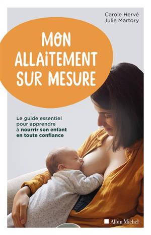 Mon allaitement sur mesure : le guide essentiel pour apprendre à nourrir son enfant en toute confiance