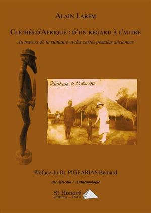 Clichés d'Afrique : d'un regard à l'autre : au travers de la statuaire et des cartes postales anciennes