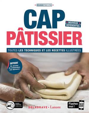 CAP pâtissier : toutes les techniques et les recettes illustrées : nouveau référentiel