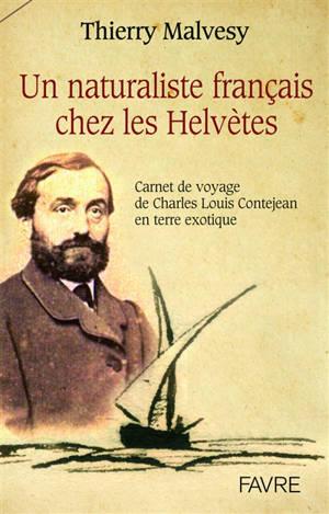 Un naturaliste français chez les Helvètes : carnet de voyage de Charles Louis Contejean en terre exotique