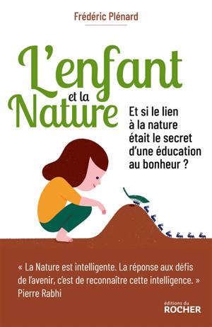 L'enfant et la nature : le secret du lien