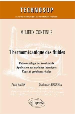 Milieux continus : thermomécanique des fluides : phénoménologie des écoulements, application aux machines thermiques, cours et problèmes résolus