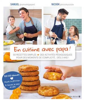 En cuisine avec papa ! : 50 recettes simples + des activités pédagogiques pour des moments de complicité... dès 2 ans !