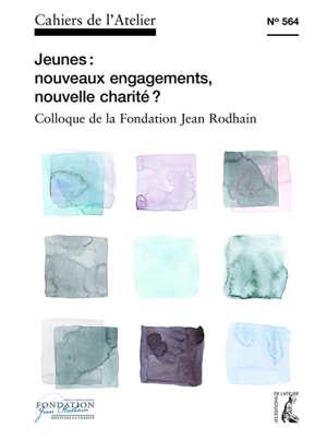 Cahiers de l'Atelier (Les). n° 564, Jeunes : nouveaux engagements, nouvelles charités ?