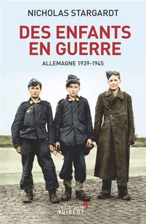 Des enfants en guerre : Allemagne 1939-1945