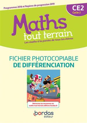 Maths tout terrain CE2, cycle 2, les maths à la portée de tous les élèves : fichier photocopiable de différenciation : programmes 2018 et repères de progression 2019
