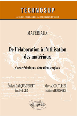 Matériaux : de l'élaboration à l'utilisation des matériaux : caractéristiques, obtention, emplois