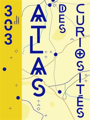 Trois cent trois-Arts, recherches et créations. n° 161, Atlas des curiosités